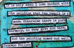 Jackson Pollock Creativity Quote by Tarsh White, via Flickr? Quote prompts.