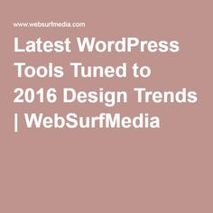 Latest WordPress Tools Tuned to 2016 Design Trends | WebSurfMedia