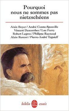 Pourquoi nous ne sommes pas nietzschéens: Amazon.fr: Alain Boyer, André Comte-Sponville, Vincent Descombe: Livres
