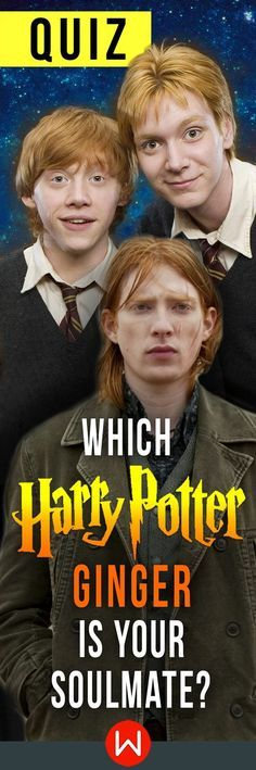 You must be a Weasley! Which Harry Potter Ginger is your soulmate? This Harry Potter personality test will reveal which ginger from Hogwarts is your true soulmate. Which HP ginger is your perfect match? Let's see! Ron Weasley, Percy Weasley, Fred and George Weasley.