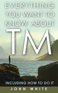 Everything You Want to Know about TM -- Including How to Do It: John White: 9781931044851: Amazon.com: Books