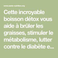 Cette incroyable boisson détox vous aide à brûler les graisses, stimuler le métabolisme, lutter contre le diabète et diminuer la pression artérielle - Santé Nutrition