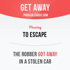 """Get away"" means ""to escape"".  Example: The robber got away in a stolen car.  #phrasalverb #phrasalverbs #phrasal #verb #verbs #phrase #phrases #expression #expressions #english #englishlanguage #learnenglish #studyenglish #language #vocabulary #dictionary #grammar #efl #esl #tesl #tefl #toefl #ielts #toeic #englishlearning"