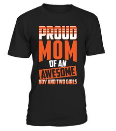 Proud Mom Of An Awesome Boy And Two Girls T-Shirt     Proud Mom Shirt - Mother Day Shirt   Happy Mother Day T-Shirts, Funny Mother Day T-Shirt, Love Mother T-Shirt, Funny Mom T-Shirt, Love Mom T-Shirts.    CHECK OUT OTHER AWESOME DESIGNS HERE!     TIP: If you buy 2 or more (hint: make a gift for someone or team up) you'll save quite a lot on shipping.      Guaranteed safe and secure checkout via:    Paypal | VISA | MASTERCARD      Click the GREEN BUTTON, select your size and style.    ...