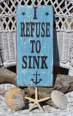 Ready To Ship, I Refuse To Sink, Beach Decor, Nautical, Coastal, Typography, Quote Art, Wood Sign, Hand Painted, Distressed. $25.00, via Etsy.