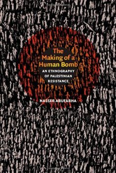 The Making of a Human Bomb: An Ethnography of Palestinian Resistance (The Cultures and Practice of Violence) by Nasser Abufarha http://www.amazon.com/dp/0822344394/ref=cm_sw_r_pi_dp_al54tb1AHKMV0