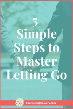 Five Simple Steps to Master Letting Go — Counseling Recovery, Michelle Farris, LMFT Relationship Hurt, Codependency Recovery, Nicotine Addiction, What Men Want, Ways To Show Love, Family Divorce, Self Improvement, Self Help, Counseling