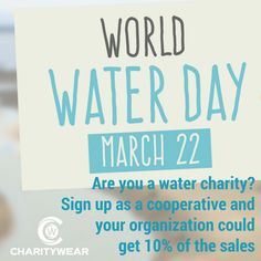 Is your charity ready for World Water Day? Join us at www.mycharitywear.com and be part of the cooperative to receive 10% of sales!