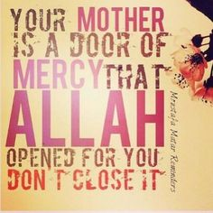 Your mother is a door of mercy that Allah has opened for you