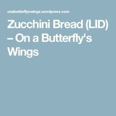 Zucchini Bread (LID) – On a Butterfly's Wings