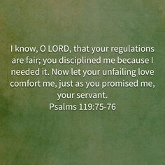 Psalms I know, O LORD, that your regulations are fair; Now let your unfailing love comfort me, just as you promised me, your servant. My Daily Devotion, New Living Translation, You Promised, Daily Devotional, I Promise, I Know, Psalms, Thats Not My, Lord