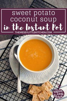 Sweet Potato Coconut Soup in the Instant Pot — The Messy Little Kitchen