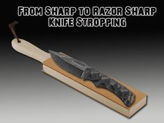 The Key to a Razor Sharp Blade – Knife Stropping