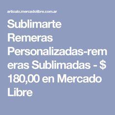 Sublimarte Remeras Personalizadas-remeras Sublimadas - $ 180,00 en Mercado Libre