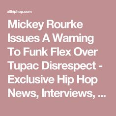 Mickey Rourke Issues A Warning To Funk Flex Over Tupac Disrespect - Exclusive Hip Hop News, Interviews, Rumors, Rap & Music Videos   Allhiphop