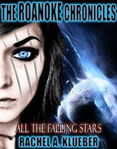 The Roanoke Chronicles: All the Falling Stars by Rachel Klueber, http://www.amazon.com/gp/product/B00AIGAKW4/ref=cm_sw_r_pi_alp_z8IZqb0AFHD2W