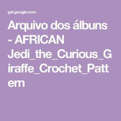 Arquivo dos álbuns - AFRICAN Jedi_the_Curious_Giraffe_Crochet_Pattern