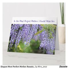 Elegant Most Perfect Mother Amazing Love Wisteria Card Mother Birthday, 70th Birthday, Personalized Products, Wisteria, Custom Greeting Cards, Flower Cards, Love Flowers, Zazzle Invitations, Thoughtful Gifts