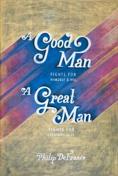 """""""A good man fights for himself and his. A great man fights for everyone else"""" - Philip Defranco"""