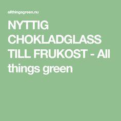 NYTTIG CHOKLADGLASS TILL FRUKOST - All things green