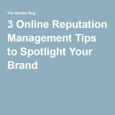 3 Online Reputation Management Tips to Spotlight Your Brand