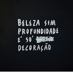 #regram @ofelipeguga Menos superfície, mais conteúdo… por favor! #frases #beleza #conteúdo #felipeguga