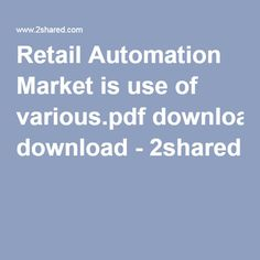 Retail Automation Market is use of various.pdf download - 2shared