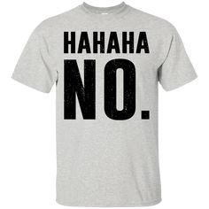 Hahaha No Funny Sarcastic T-shirts – T-shirts, Hoodies and Sweatshirts available in the color of your choice! - Thug Life Styles