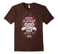 Brought to you by Avarsha.com: <div><div>Fun Typography for all who like beer Beer is proof- God loves us- and wants us to be happy</div><ul><li>Beer</li><li>T-Shirt</li><li>Lightweight, Classic fit, Double-needle sleeve and bottom hem</li></ul><div>Beer</div><div>Beer</div></div>