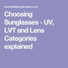 Choosing Sunglasses - UV, LVT and Lens Categories explained