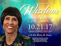 Ladies! It's time for Dr. Betty Price's 39th Annual Wisdom From Above Luncheon, Saturday, October 21st. Tickets are on sale at the Reservations Department or online at www.crenshawchristiancenter.net
