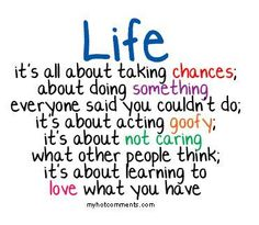 life . . its all about taking chances