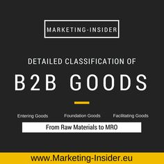 The amount spent on B2B purchasing far exceeds consumer purchasing - So understand the differences in B2B Goods in the detailed Classification of B2B Goods.