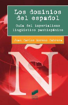 Los dominios del español : guía del imperialismo linguístico panhispánico / Juan Carlos Moreno Cabrera. Síntesis, D.L. 2015