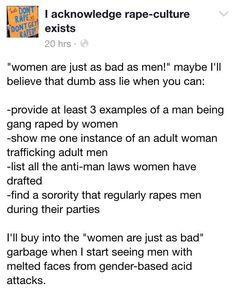 Yes women can be horrible, abusive, and sexist too, but seriously they do not reach male-violence levels against women towards men instead. I'll believe it when the threat to men is women, just like the threat to women is men. memes for women friends The More You Know, Look At You, Intersectional Feminism, Patriarchy, Faith In Humanity, Social Issues, Equality, Social Justice, Things To Think About