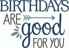 Silhouette Design Store - View Design #79857: birthdays are good for you phrase
