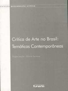 FERREIRA, Glória (org.). Crítica de arte no Brasil: temáticas contemporâneas. Rio de Janeiro: FUNARTE, 2006.