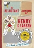 The Reluctant Journal of Henry K. Larsen by Susan Nielsen -- YARP 2014-15 Middle School Nominee