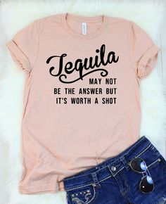 Funny T-Shirts for women with funny sayings. Printed in the USA with non-toxic water based inks on premium ringspun cotton t-shirts for a great quality soft feel. Tequila May Not Be The Answer But It's Worth a Shot T-Shirt Cute Tshirts, Mom Shirts, T Shirts For Women, Funny Shirts Women, Funny Tees, Funny Dad, Funny Women, T Shirt Designs, Bustier Lingerie