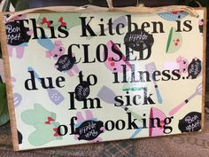 A personal favorite from my Etsy shop https://www.etsy.com/listing/524690368/this-kitchen-is-closed-due-to-illness-im
