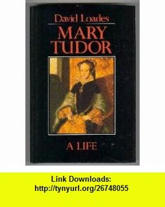 Mary Tudor A Life (9780631154532) David M. Loades , ISBN-10: 0631154531  , ISBN-13: 978-0631154532 ,  , tutorials , pdf , ebook , torrent , downloads , rapidshare , filesonic , hotfile , megaupload , fileserve