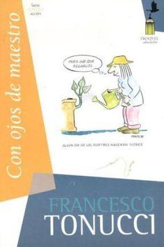 CON OJOS DE MAESTRO. Francesco Tonucci. ¿Sabéis que el Profesor es el único profesional que nunca abandona la Escuela?