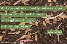 Write about what really interests you - http://chroniclesofcslewis.com/63/2013/04/15/write-about-what-really-interests-you/