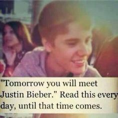 """Tomorrow you will meet Justin Bieber"" LET'S DO IT GUYS :')"
