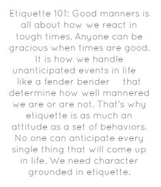 Etiquette 101: Good manners is all about how we react...