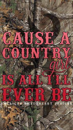 Cause a Country is all I'll Ever be. #CountryGirl