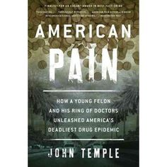 American Pain: How a Young Felon and His Ring of Doctors Unleashed Americas Deadliest Drug Epidemic (Paperback)
