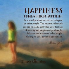 """""""Happiness comes from within. It is not dependent on external things or on other people. You become vulnerable and can be easily hurt when your feelings of security and happiness depend on the. Happiness Comes From Within, Key To Happiness, Motivational Quotes For Life, Quotes To Live By, Quote Life, Dont Depend On Anyone, Words Quotes, Me Quotes, Sayings"""
