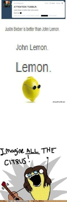 I'm, never cared much for John Lemon, he is way to sour for my taste. Alright I'll be done now.