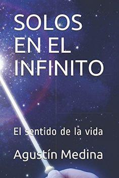 SOLOS EN EL INFINITO: El sentido de la vida (Spanish Edit... https://www.amazon.com/dp/1980454647/ref=cm_sw_r_pi_dp_U_x_OeRMAbSSX43QE